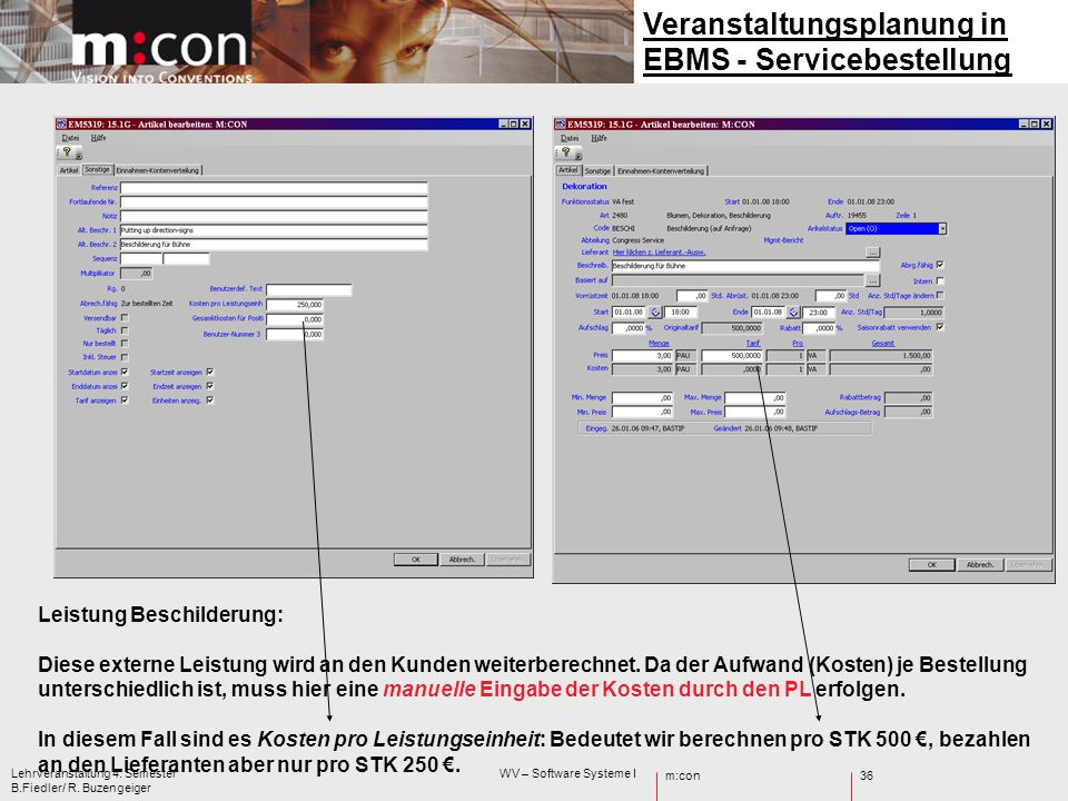 m:con Lehrveranstaltung 4. Semester WV – Software Systeme I B.Fiedler/ R. Buzengeiger 36 Veranstaltungsplanung in EBMS - Servicebestellung Leistung Be