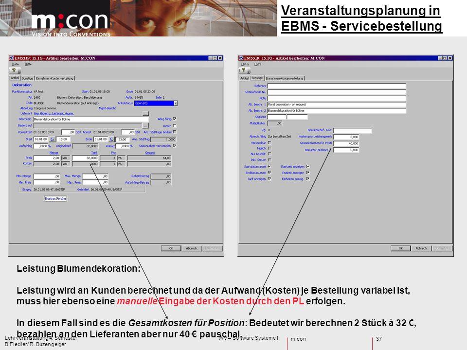 m:con Lehrveranstaltung 4. Semester WV – Software Systeme I B.Fiedler/ R. Buzengeiger 37 Veranstaltungsplanung in EBMS - Servicebestellung Leistung Bl
