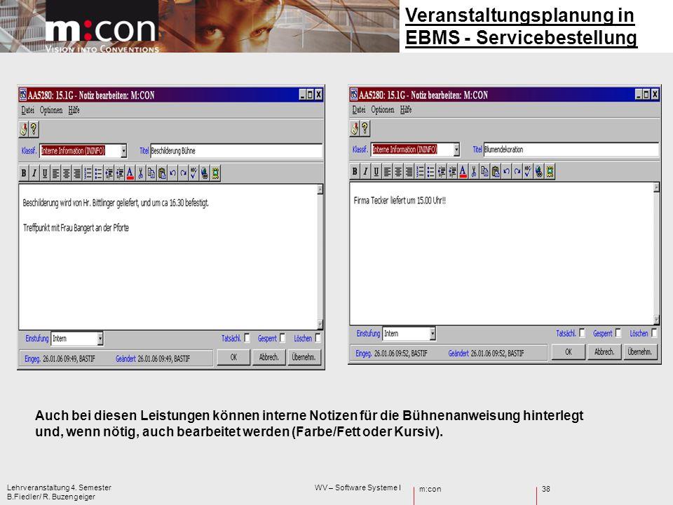 m:con Lehrveranstaltung 4. Semester WV – Software Systeme I B.Fiedler/ R. Buzengeiger 38 Veranstaltungsplanung in EBMS - Servicebestellung Auch bei di