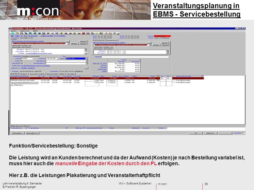 m:con Lehrveranstaltung 4. Semester WV – Software Systeme I B.Fiedler/ R. Buzengeiger 39 Veranstaltungsplanung in EBMS - Servicebestellung Funktion/Se