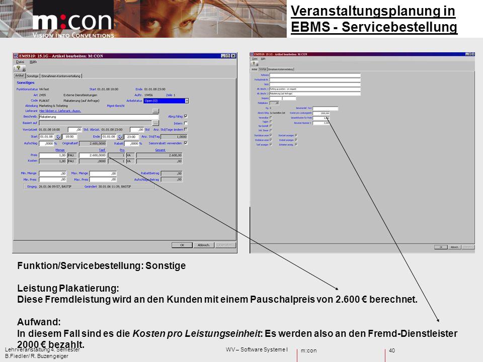 m:con Lehrveranstaltung 4. Semester WV – Software Systeme I B.Fiedler/ R. Buzengeiger 40 Veranstaltungsplanung in EBMS - Servicebestellung Funktion/Se