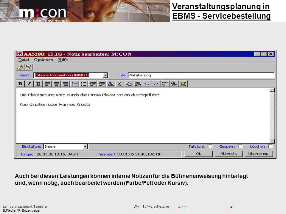 m:con Lehrveranstaltung 4. Semester WV – Software Systeme I B.Fiedler/ R. Buzengeiger 41 Veranstaltungsplanung in EBMS - Servicebestellung Auch bei di