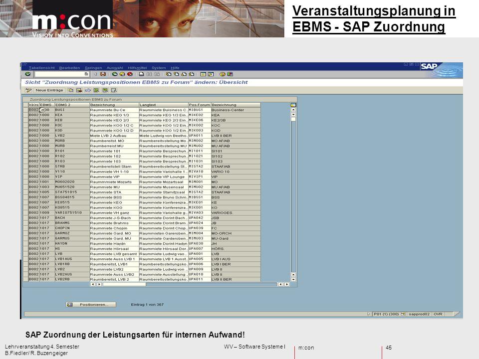 m:con Lehrveranstaltung 4. Semester WV – Software Systeme I B.Fiedler/ R. Buzengeiger 45 Veranstaltungsplanung in EBMS - SAP Zuordnung SAP Zuordnung d