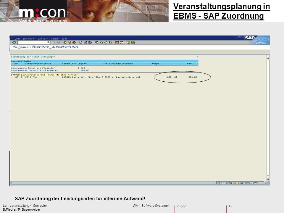 m:con Lehrveranstaltung 4. Semester WV – Software Systeme I B.Fiedler/ R. Buzengeiger 47 SAP Zuordnung der Leistungsarten für internen Aufwand! Verans