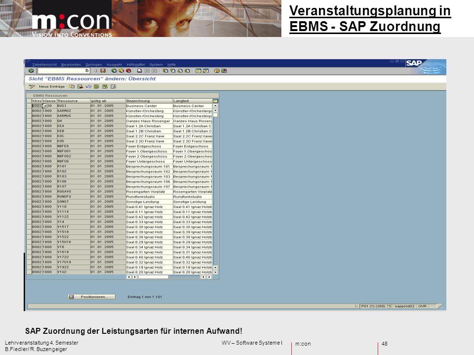m:con Lehrveranstaltung 4. Semester WV – Software Systeme I B.Fiedler/ R. Buzengeiger 48 SAP Zuordnung der Leistungsarten für internen Aufwand! Verans