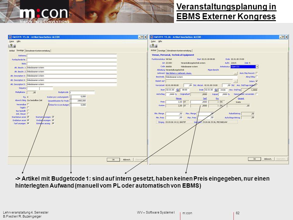 m:con Lehrveranstaltung 4. Semester WV – Software Systeme I B.Fiedler/ R. Buzengeiger 62 -> Artikel mit Budgetcode 1: sind auf intern gesetzt, haben k
