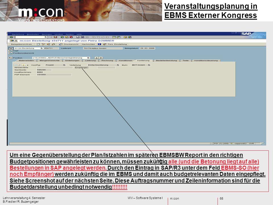 m:con Lehrveranstaltung 4. Semester WV – Software Systeme I B.Fiedler/ R. Buzengeiger 65 Um eine Gegenüberstellung der Plan/Istzahlen im späteren EBMS