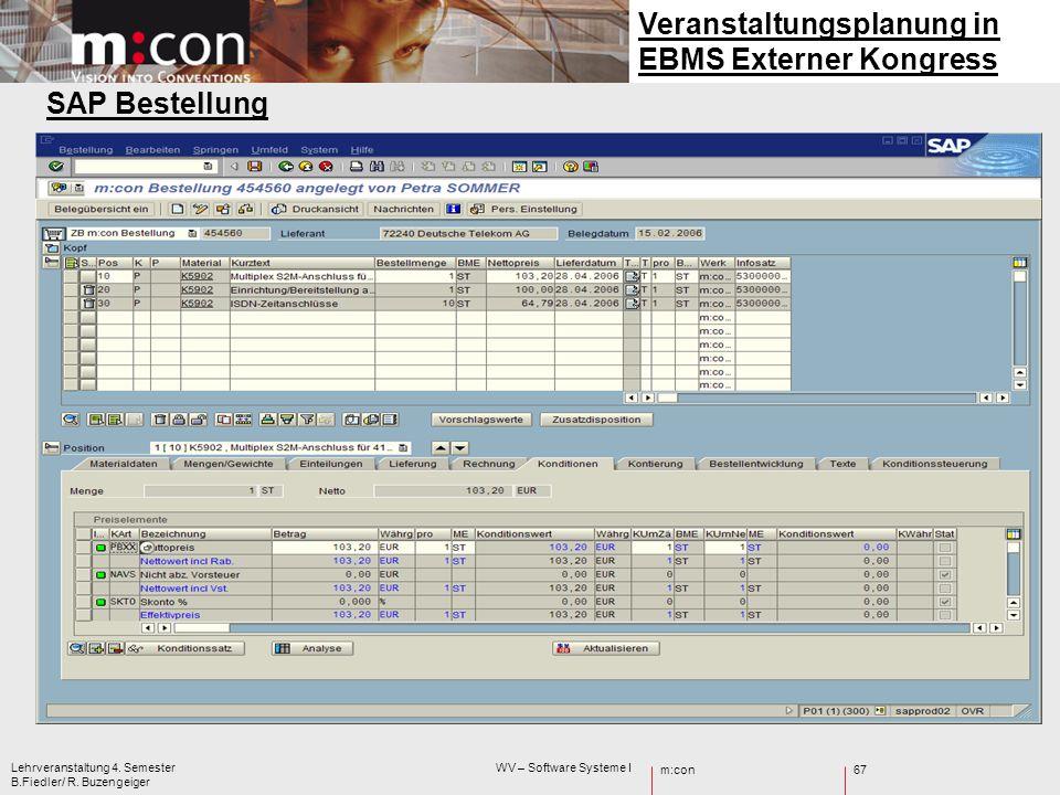 m:con Lehrveranstaltung 4. Semester WV – Software Systeme I B.Fiedler/ R. Buzengeiger 67 SAP Bestellung Veranstaltungsplanung in EBMS Externer Kongres