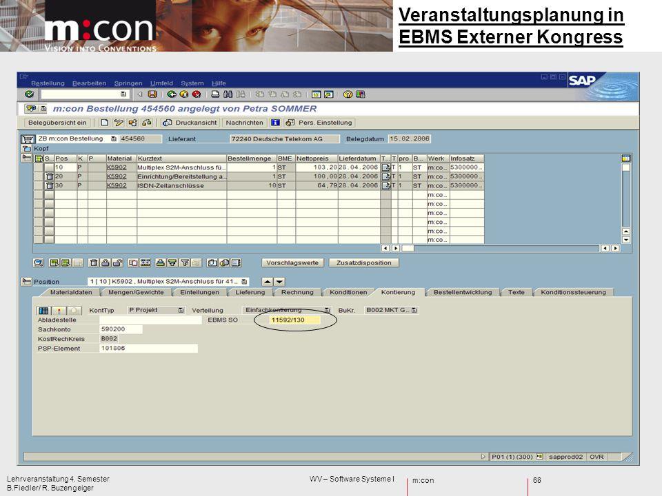 m:con Lehrveranstaltung 4. Semester WV – Software Systeme I B.Fiedler/ R. Buzengeiger 68 Veranstaltungsplanung in EBMS Externer Kongress