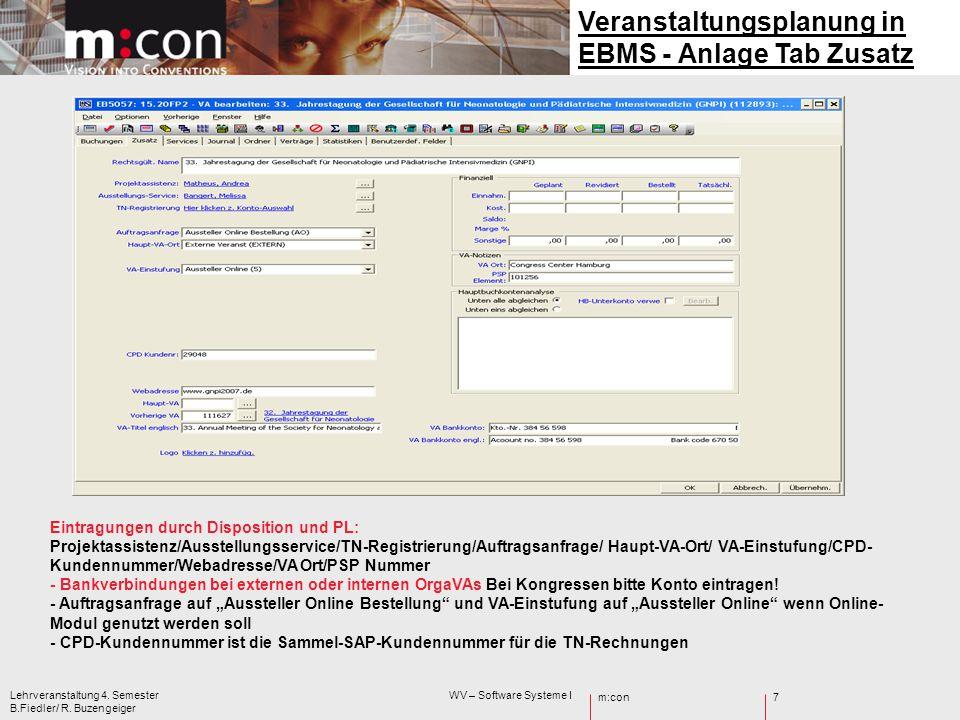 m:con Lehrveranstaltung 4. Semester WV – Software Systeme I B.Fiedler/ R. Buzengeiger 7 Veranstaltungsplanung in EBMS - Anlage Tab Zusatz Eintragungen