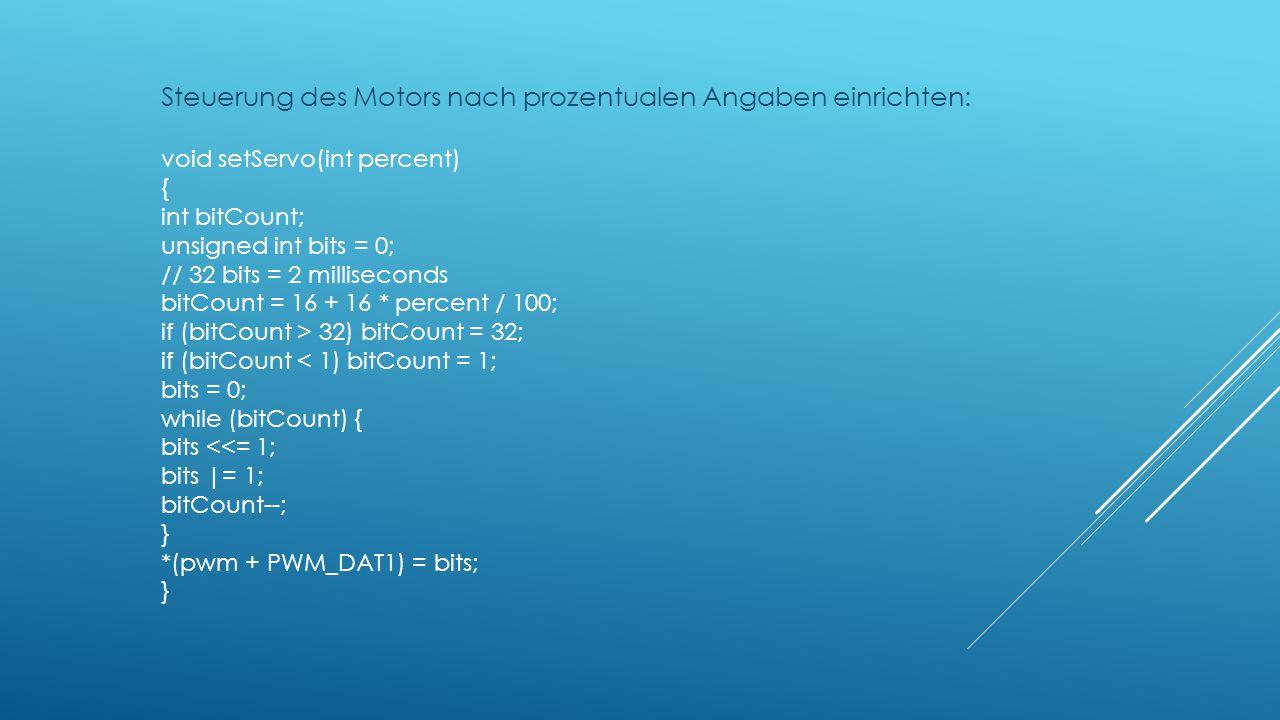 Steuerung des Motors nach prozentualen Angaben einrichten: void setServo(int percent) { int bitCount; unsigned int bits = 0; // 32 bits = 2 millisecon