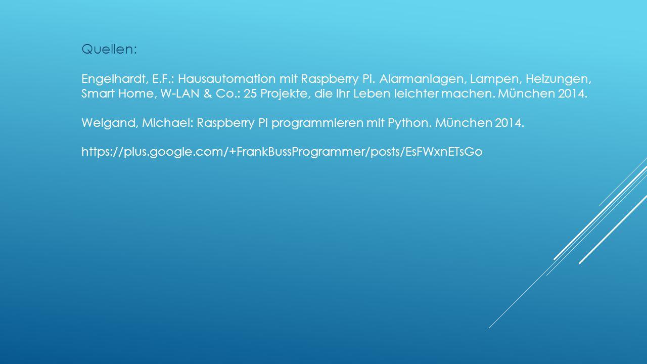 Quellen: Engelhardt, E.F.: Hausautomation mit Raspberry Pi. Alarmanlagen, Lampen, Heizungen, Smart Home, W-LAN & Co.: 25 Projekte, die Ihr Leben leich