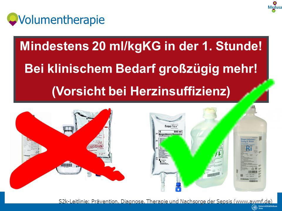 S2k-Leitlinie: Prävention, Diagnose, Therapie und Nachsorge der Sepsis (www.awmf.de) Mindestens 20 ml/kgKG in der 1. Stunde! Bei klinischem Bedarf gro