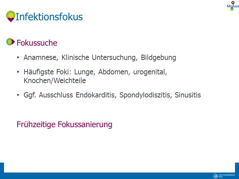 Infektionsfokus Fokussuche Anamnese, Klinische Untersuchung, Bildgebung Häufigste Foki: Lunge, Abdomen, urogenital, Knochen/Weichteile Ggf. Ausschluss