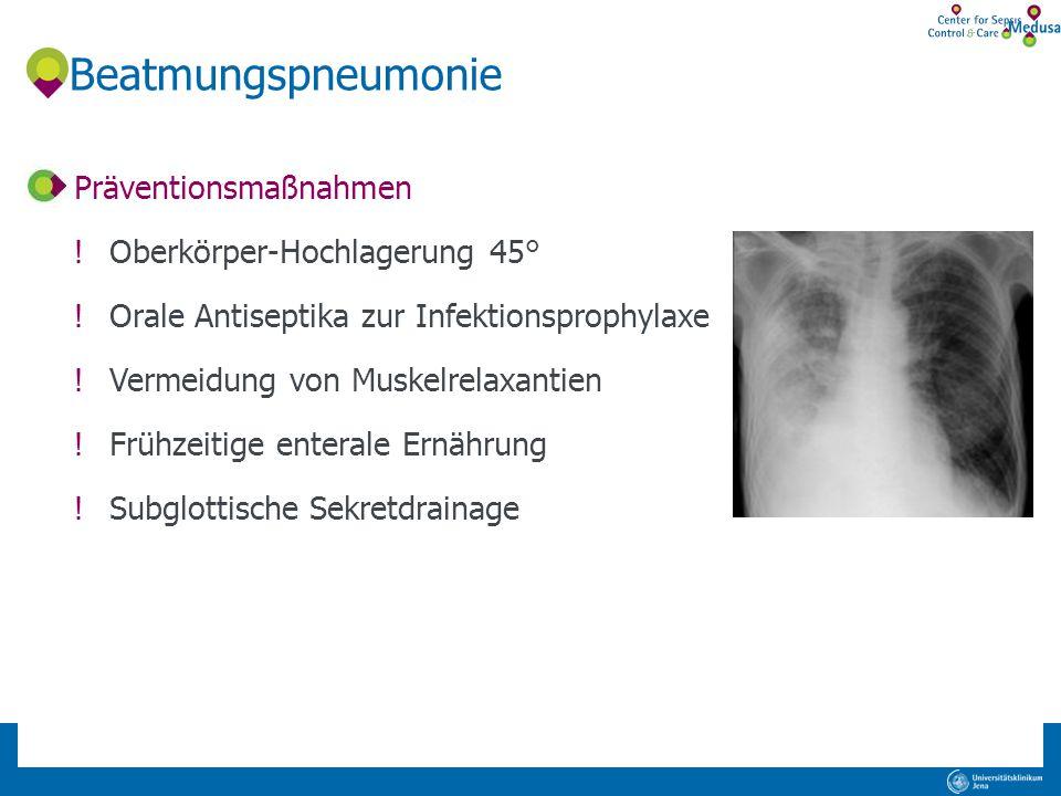 Beatmungspneumonie Präventionsmaßnahmen !Oberkörper-Hochlagerung 45° !Orale Antiseptika zur Infektionsprophylaxe !Vermeidung von Muskelrelaxantien !Fr