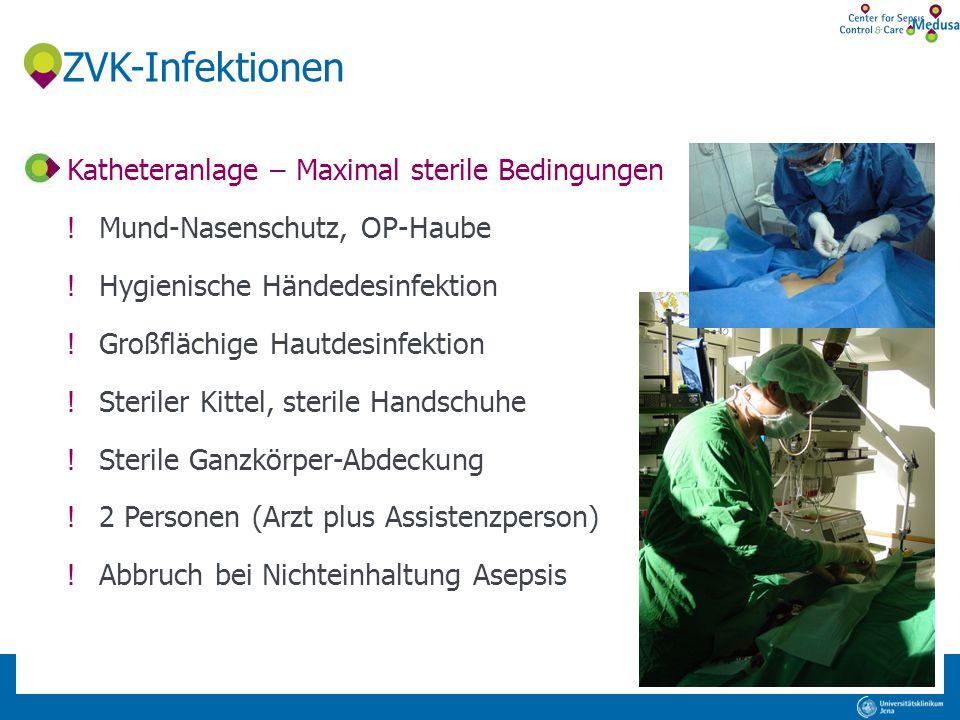 ZVK-Infektionen Katheteranlage – Maximal sterile Bedingungen !Mund-Nasenschutz, OP-Haube !Hygienische Händedesinfektion !Großflächige Hautdesinfektion