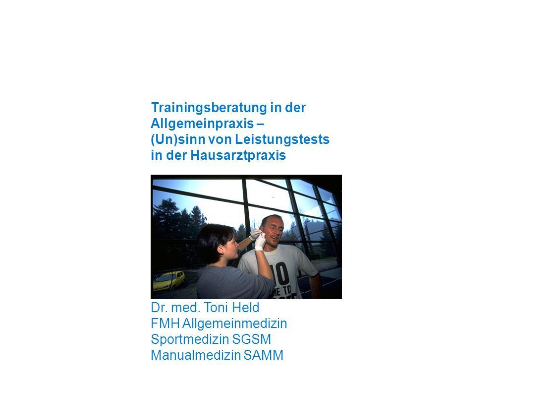 Trainingsberatung in der Allgemeinpraxis – (Un)sinn von Leistungstests in der Hausarztpraxis Startseite Dr. med. Toni Held FMH Allgemeinmedizin Sportm