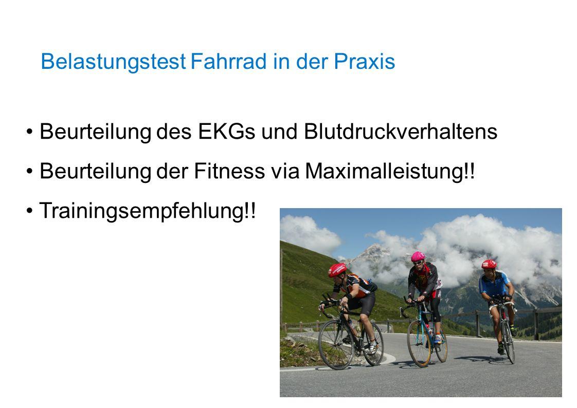 Belastungstest Fahrrad in der Praxis Beurteilung des EKGs und Blutdruckverhaltens Beurteilung der Fitness via Maximalleistung!! Trainingsempfehlung!!
