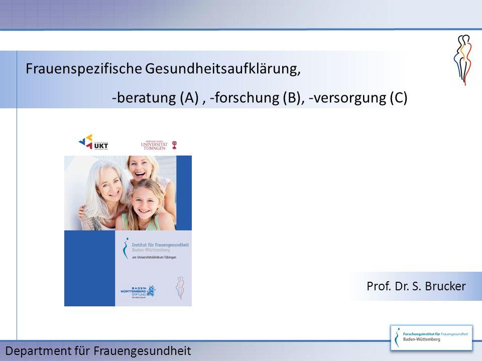 Frauenspezifische Gesundheitsaufklärung, -beratung (A), -forschung (B), -versorgung (C) Prof.