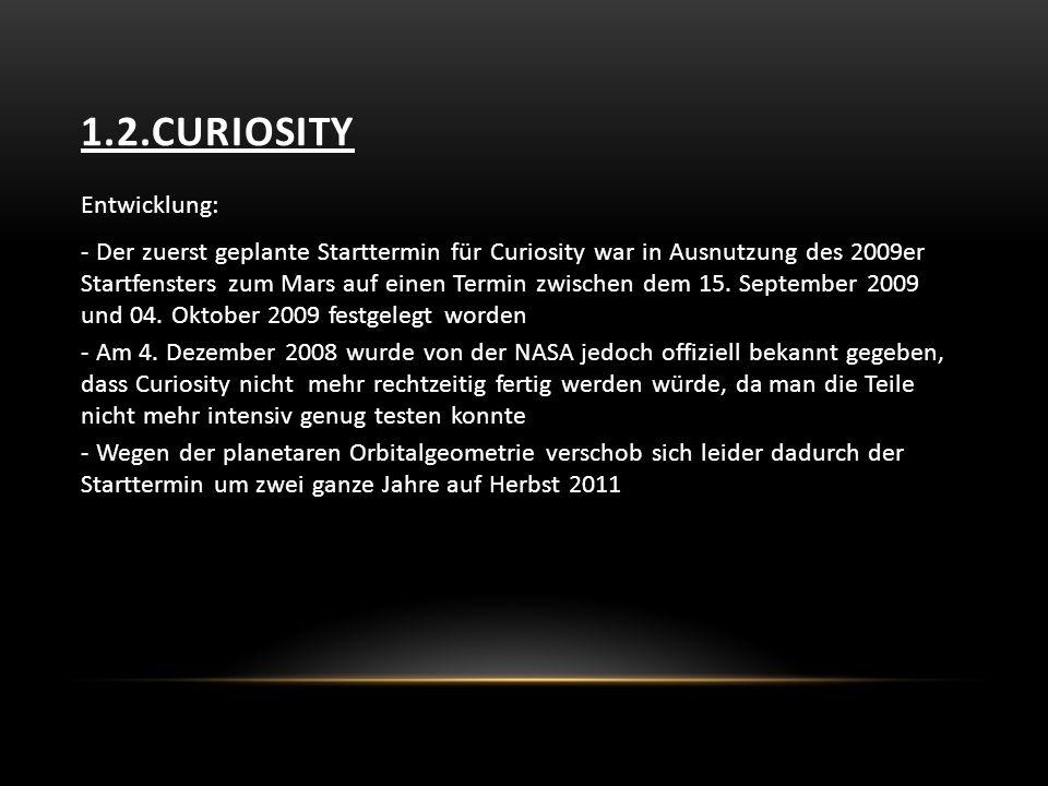 1.2.CURIOSITY Entwicklung: - Der zuerst geplante Starttermin für Curiosity war in Ausnutzung des 2009er Startfensters zum Mars auf einen Termin zwischen dem 15.
