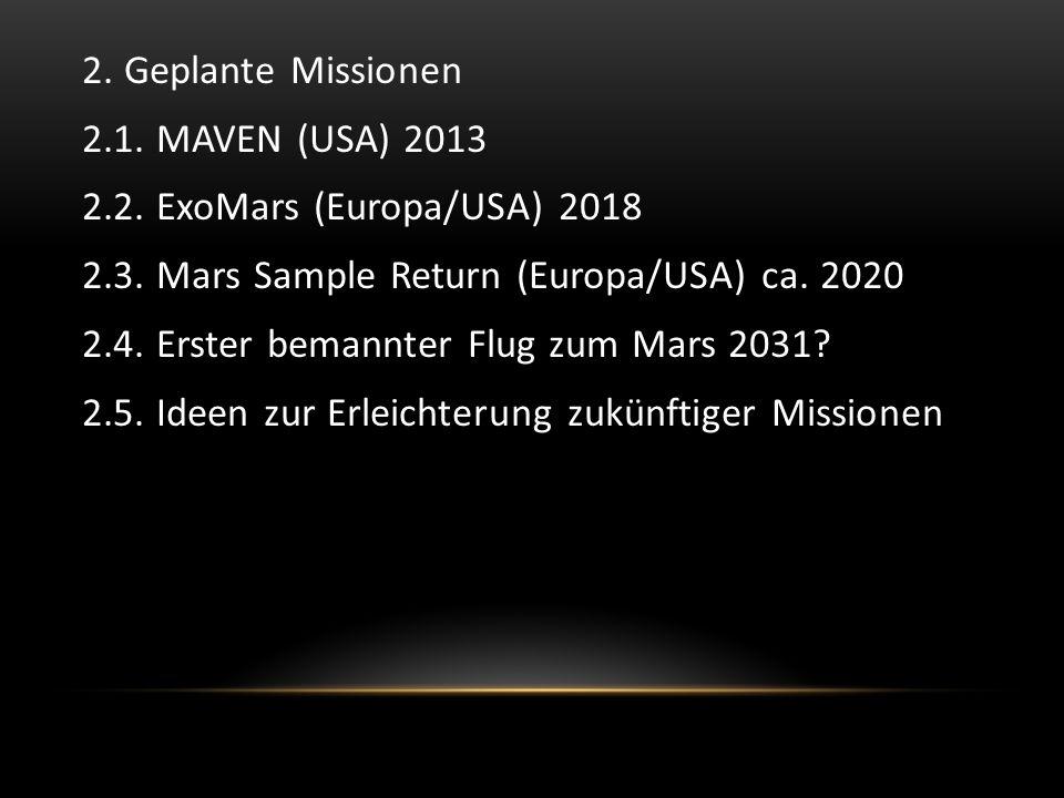 2.Geplante Missionen 2.1. MAVEN (USA) 2013 2.2. ExoMars (Europa/USA) 2018 2.3.