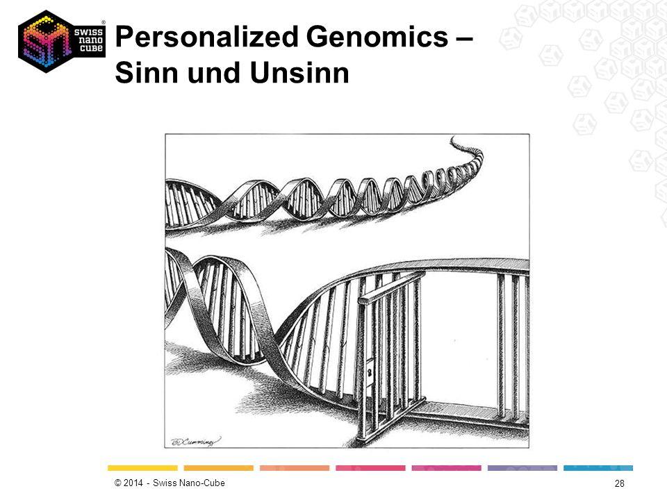 © 2014 - Swiss Nano-Cube Personalized Genomics – Sinn und Unsinn 28