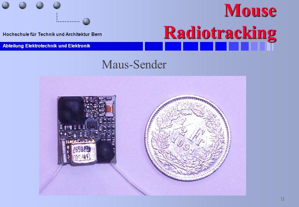 Abteilung Elektrotechnik und Elektronik 11 Hochschule für Technik und Architektur Bern Mouse Radiotracking Maus-Sender
