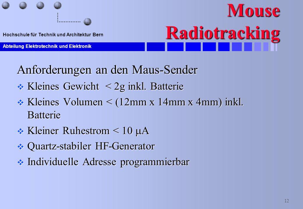 Abteilung Elektrotechnik und Elektronik 12 Hochschule für Technik und Architektur Bern Mouse Radiotracking Anforderungen an den Maus-Sender  Kleines