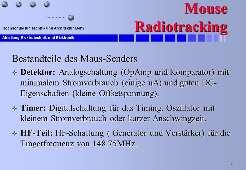 Abteilung Elektrotechnik und Elektronik 14 Hochschule für Technik und Architektur Bern Mouse Radiotracking Bestandteile des Maus-Senders  Detektor: A