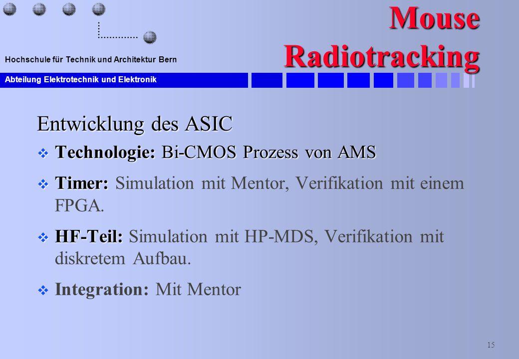 Abteilung Elektrotechnik und Elektronik 15 Hochschule für Technik und Architektur Bern Mouse Radiotracking Entwicklung des ASIC  Technologie: Bi-CMOS