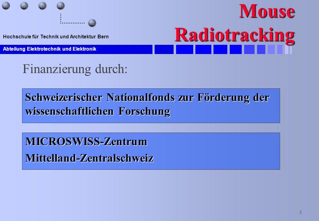Abteilung Elektrotechnik und Elektronik 3 Hochschule für Technik und Architektur Bern Mouse Radiotracking MICROSWISS-ZentrumMittelland-Zentralschweiz