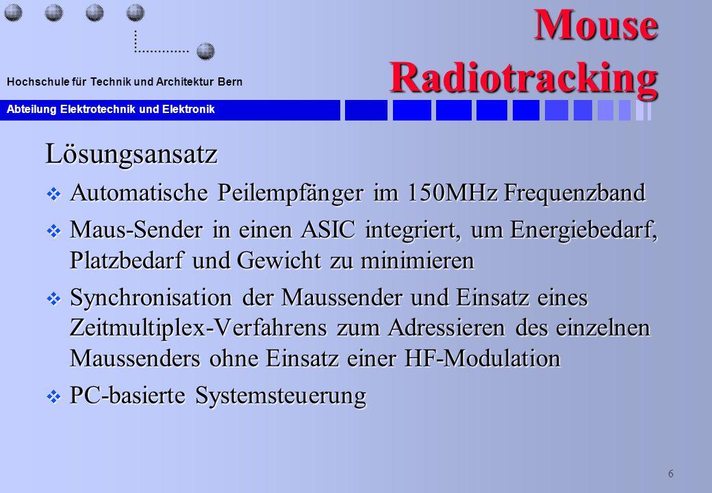 Abteilung Elektrotechnik und Elektronik 6 Hochschule für Technik und Architektur Bern Mouse Radiotracking Lösungsansatz  Automatische Peilempfänger i