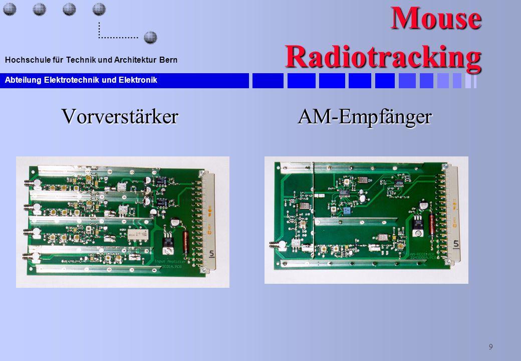 Abteilung Elektrotechnik und Elektronik 9 Hochschule für Technik und Architektur Bern Mouse Radiotracking VorverstärkerAM-Empfänger
