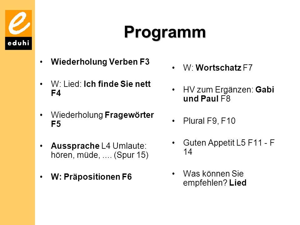 Programm Wiederholung Verben F3 W: Lied: Ich finde Sie nett F4 Wiederholung Fragewörter F5 Aussprache L4 Umlaute: hören, müde,....