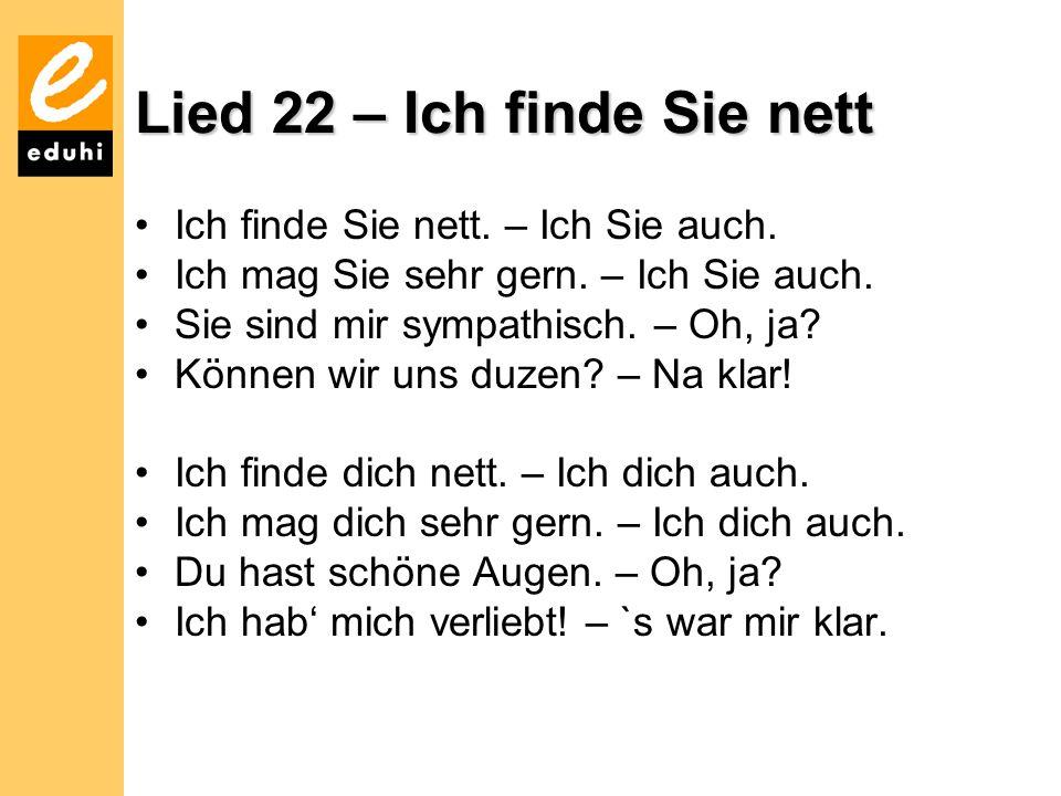 Lied 22 – Ich finde Sie nett Ich finde Sie nett. – Ich Sie auch.