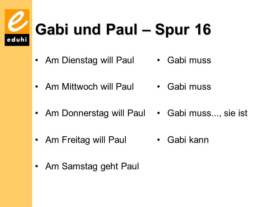 Gabi und Paul – Spur 16 Am Dienstag will Paul Am Mittwoch will Paul Am Donnerstag will Paul Am Freitag will Paul Am Samstag geht Paul Gabi muss Gabi muss..., sie ist Gabi kann