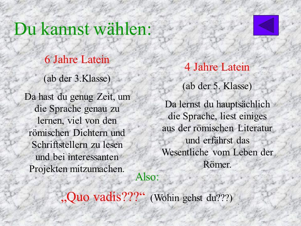 Du lernst......die lateinische Sprache - sie ist die Mutter vieler europäischer Sprachen!...viele interessante Dinge über das tägliche Leben der Römer