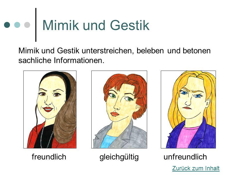 Mimik und Gestik freundlichgleichgültigunfreundlich Mimik und Gestik unterstreichen, beleben und betonen sachliche Informationen.