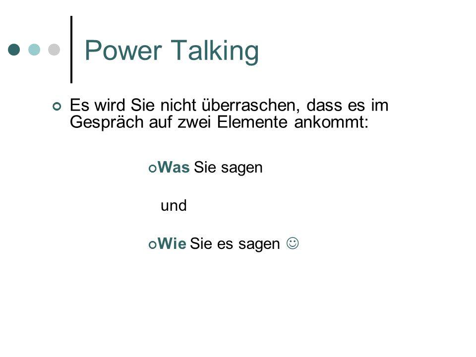 Power Talking Es wird Sie nicht überraschen, dass es im Gespräch auf zwei Elemente ankommt: Was Sie sagen und Wie Sie es sagen