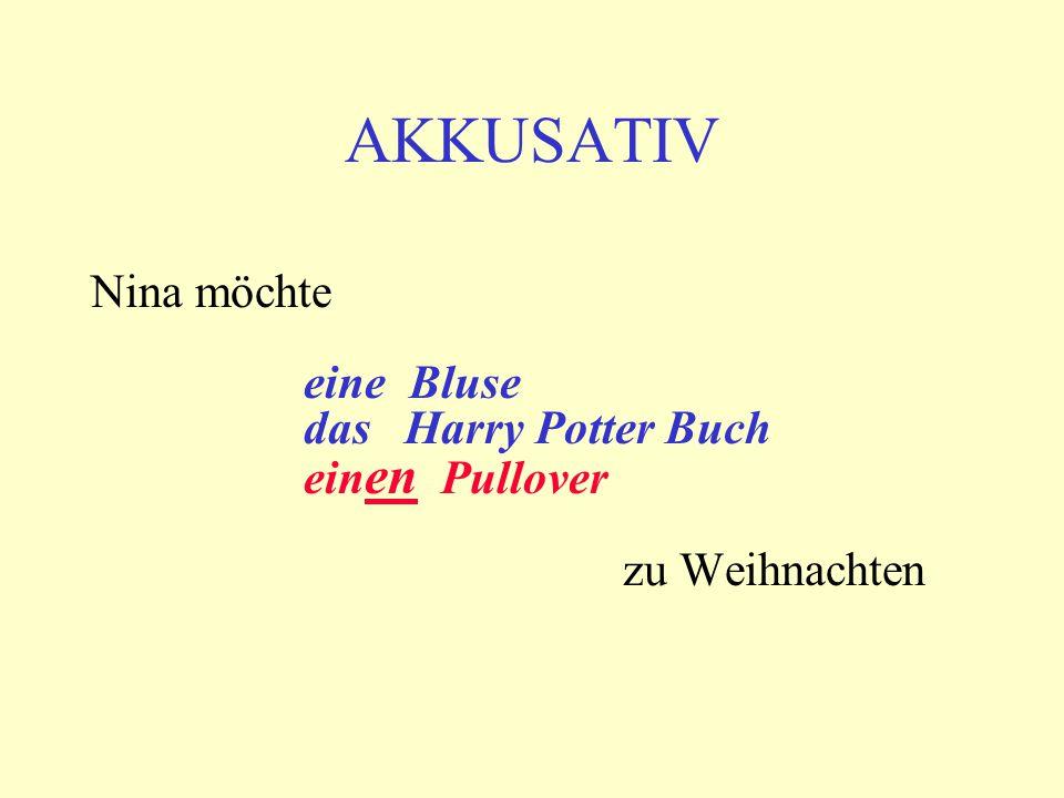AKKUSATIV Nina möchte eine Bluse das Harry Potter Buch ein en Pullover zu Weihnachten