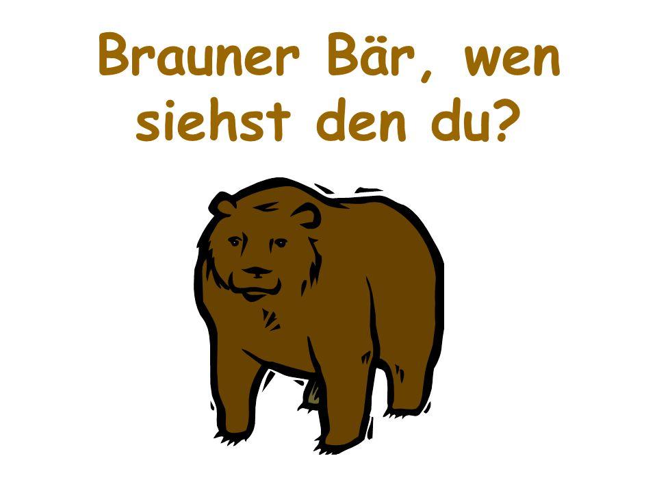 Brauner Bär, wen siehst den du?