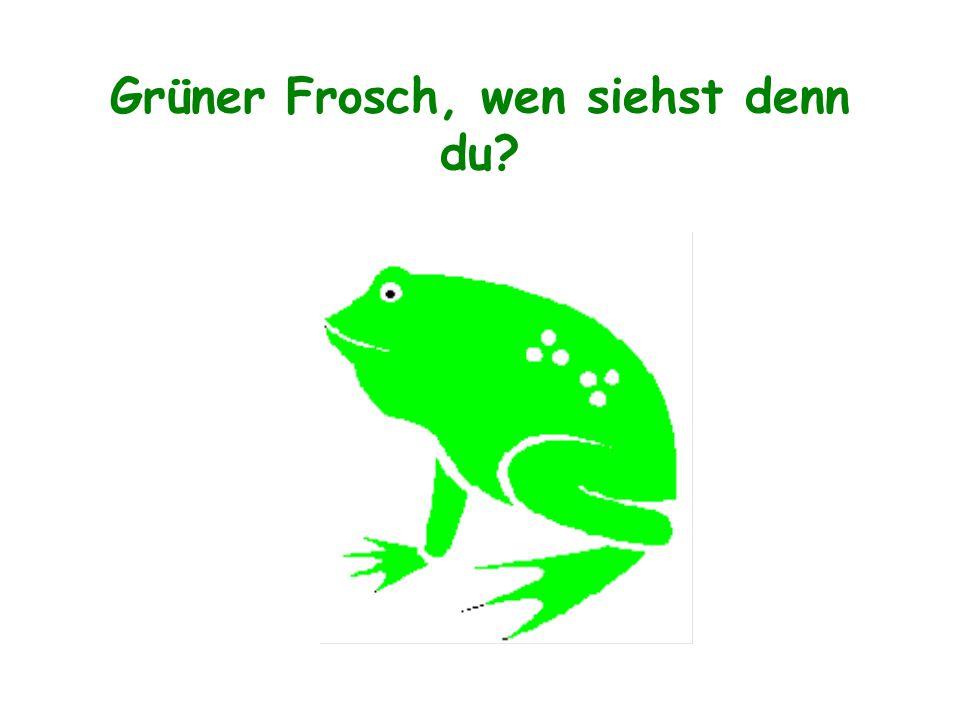 Grüner Frosch, wen siehst denn du?