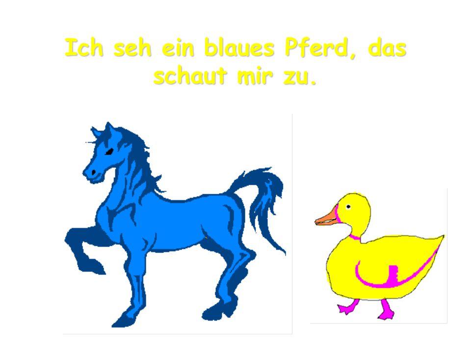 Ich seh ein blaues Pferd, das schaut mir zu.
