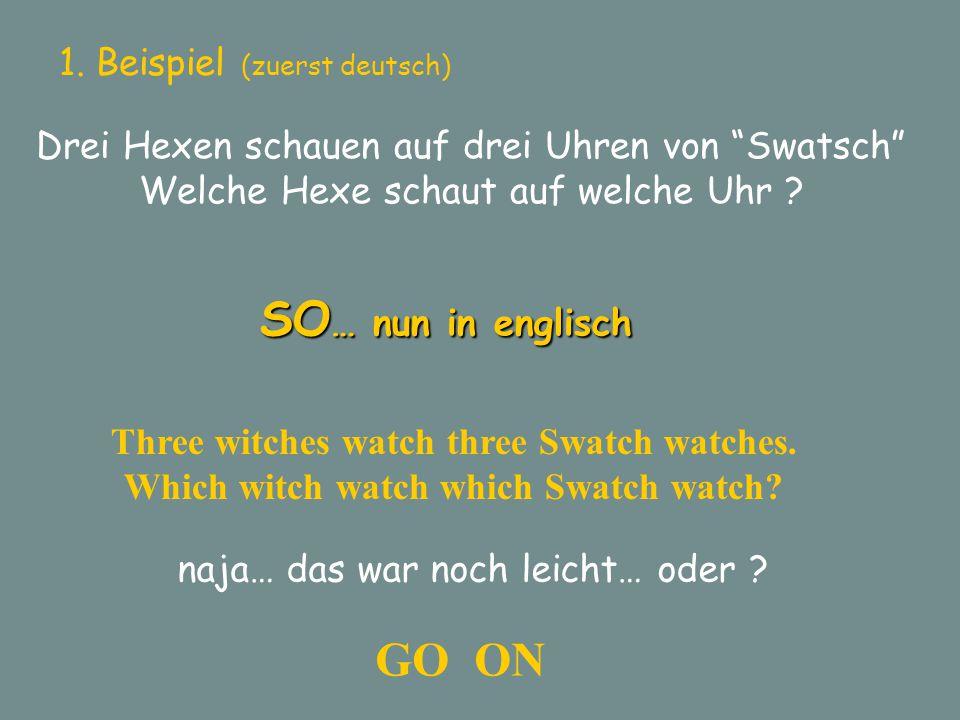 """1. Beispiel (zuerst deutsch) Drei Hexen schauen auf drei Uhren von """"Swatsch"""" Welche Hexe schaut auf welche Uhr ? SO … nun in englisch Three witches wa"""