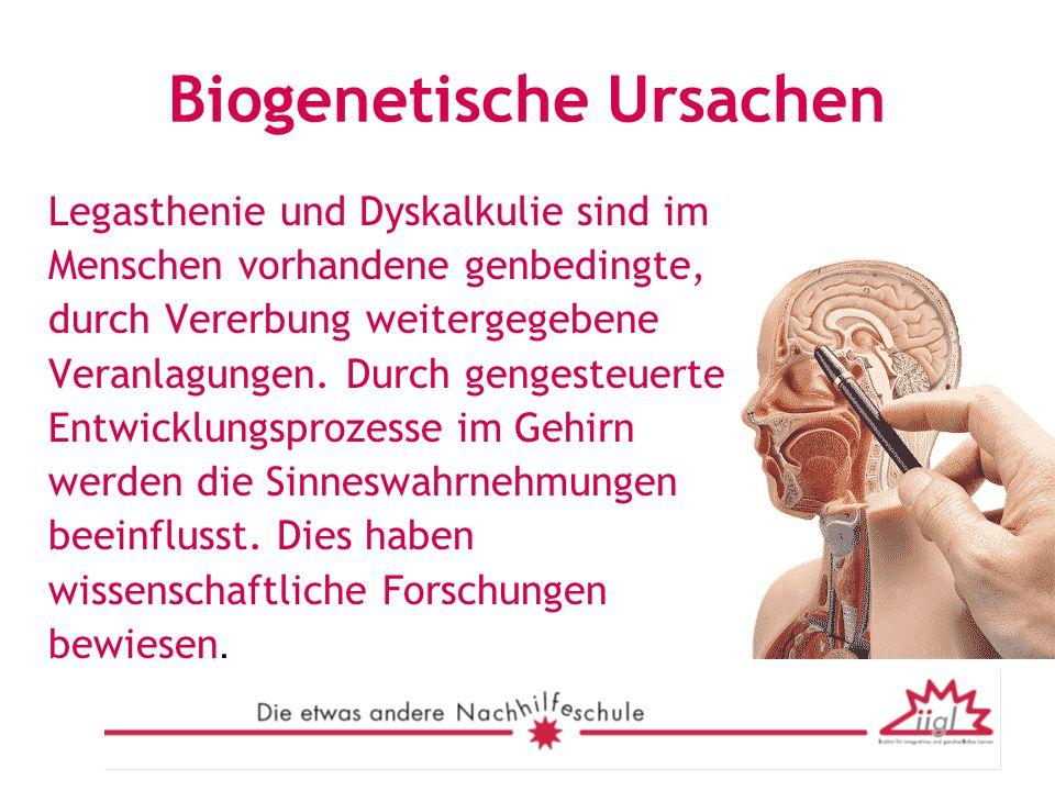 Biogenetische Ursachen Legasthenie und Dyskalkulie sind im Menschen vorhandene genbedingte, durch Vererbung weitergegebene Veranlagungen. Durch genges