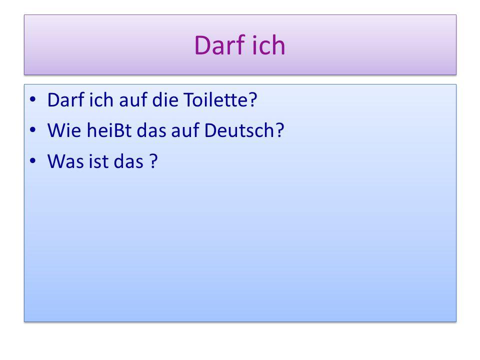 Darf ich Darf ich auf die Toilette? Wie heiBt das auf Deutsch? Was ist das ? Darf ich auf die Toilette? Wie heiBt das auf Deutsch? Was ist das ?