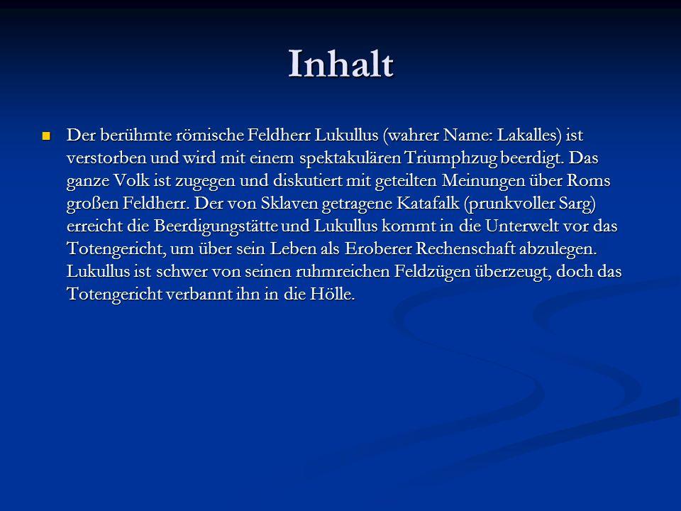 Inhalt Der berühmte römische Feldherr Lukullus (wahrer Name: Lakalles) ist verstorben und wird mit einem spektakulären Triumphzug beerdigt. Das ganze
