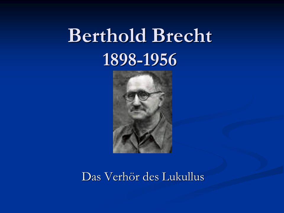 Berthold Brecht 1898-1956 Das Verhör des Lukullus