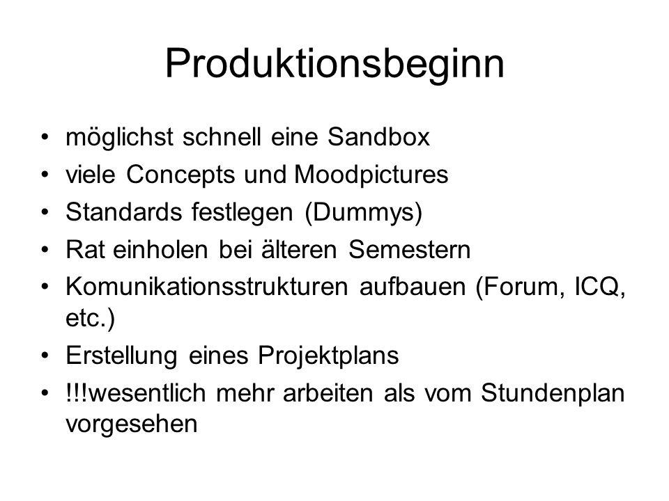 Produktionsbeginn möglichst schnell eine Sandbox viele Concepts und Moodpictures Standards festlegen (Dummys) Rat einholen bei älteren Semestern Komunikationsstrukturen aufbauen (Forum, ICQ, etc.) Erstellung eines Projektplans !!!wesentlich mehr arbeiten als vom Stundenplan vorgesehen