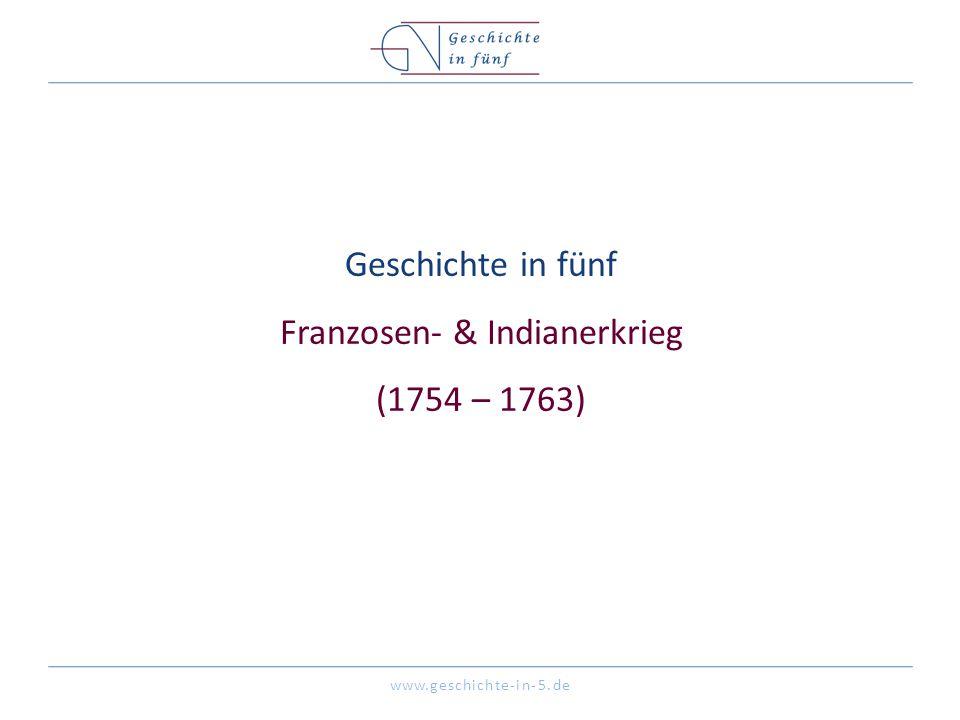 www.geschichte-in-5.de Geschichte in fünf Franzosen- & Indianerkrieg (1754 – 1763)
